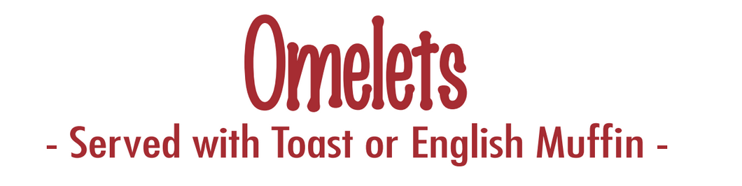 Omelets are served with Toast or English Muffin